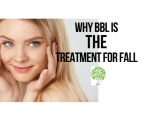 Why BBL is THE treatment for FALL