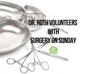 Dr. Roth Volunteers with Surgery on Sunday